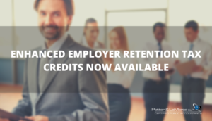 ENHANCED EMPLOYER RETENTION TAX CREDITS NOW AVAILABLE